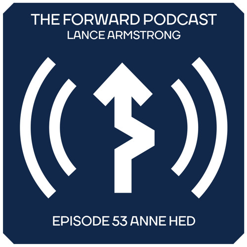 Episode 53 - Anne Hed // The Forward Podcast with Lance Armstrong