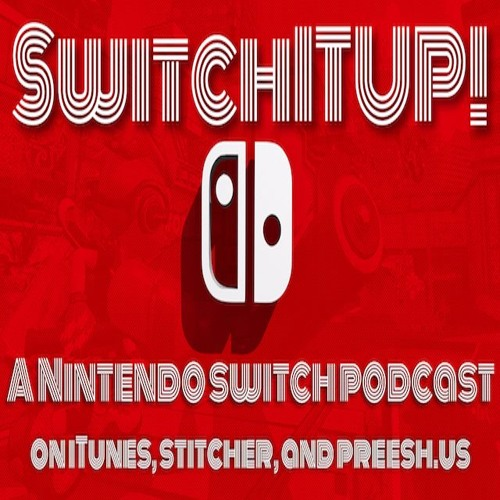 E5: SwitchITUP! A Nintendo Switch Podcast (Special Guest The FearMerchant)