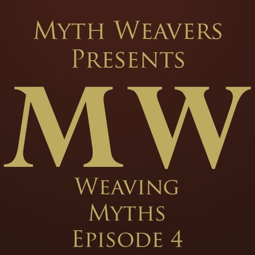 Weaving Myths Episode 4