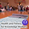 Health and Fitness for Knowledge Workers (Episode 1)