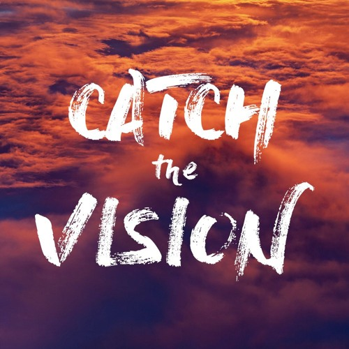 Catch The Vision: Ministry