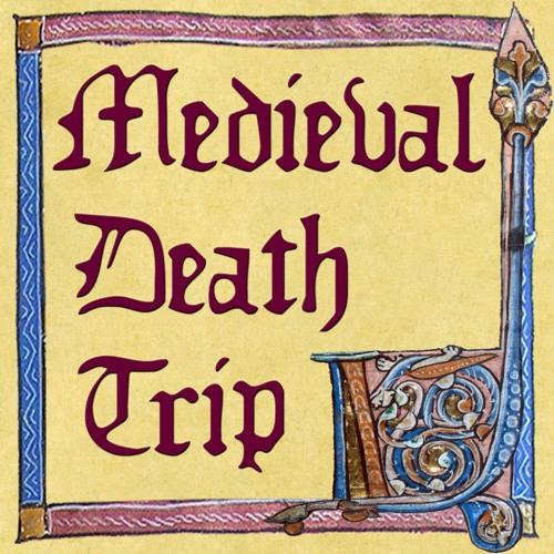 Medieval Death Trip - Recent Episodes
