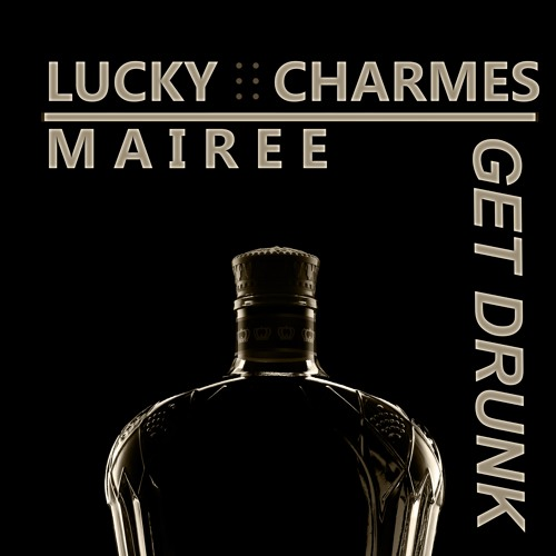 Charmes & Mairee - Get Drunk (OUT NOW!)