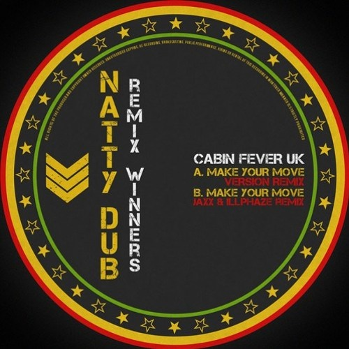 Cabin Fever Uk - Make Your Move - Jaxx & illphaze Remix - Natty Dub Recordings - Out Now