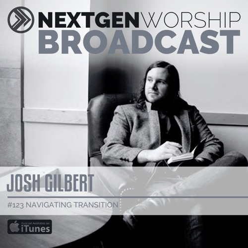 #123 JOSH GILBERT - NAVIGATING TRANSITION