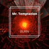 Mr. Temptation - Burn (Original Mix) BUY = FREE DOWNLOAD