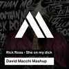 Rick Ross She On My Dick (David Macchi Mashup)