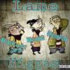$avageBros- Lame Niggas