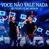 Zé Felipe - Você Não Vale Nada - ft. MC MENOR