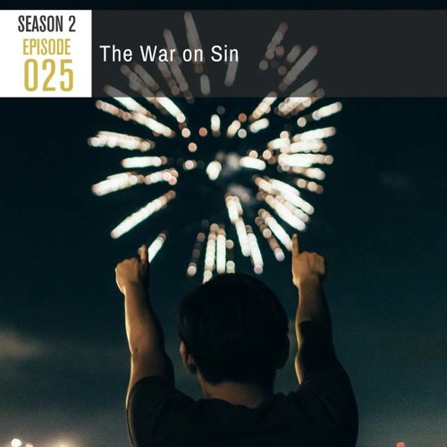 Season 2, Episode 25: The War on Sin