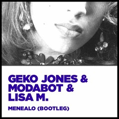 Menealo (Bootleg) GEKO JONES x MODABOT X Lisa M