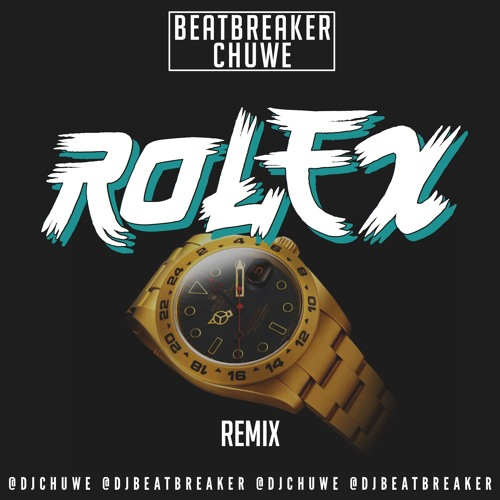 Ayo and Teo - Rolex (Chuwe X BeatBreaker Remix)**
