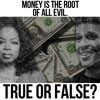 Money Is The Root Of Evil - True Or False?