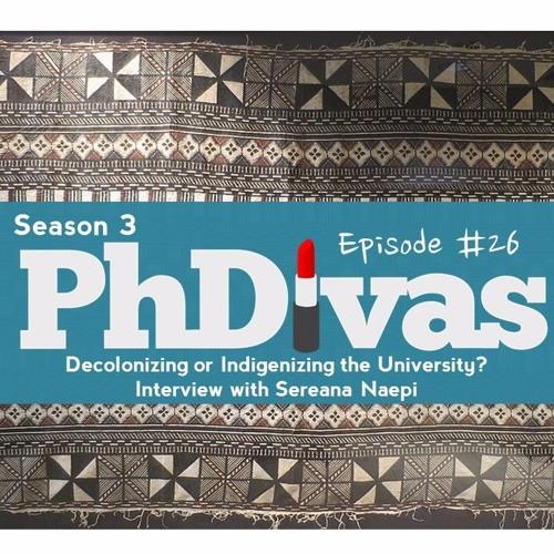 S03E26   Decolonizing or Indigenizing the University? Interview with Sereana Naepi