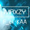 Maxzy - F_ck KAA (Free Download)