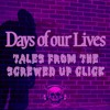 Days of our Lives: Tales from the Screwed Up Click