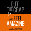 Cut the Crap and Feel Amazing by Ailsa Frank - Chapter One