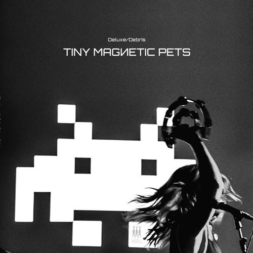 Tiny Magnetic Pets 'Deluxe / Debris' [SAMPLER]
