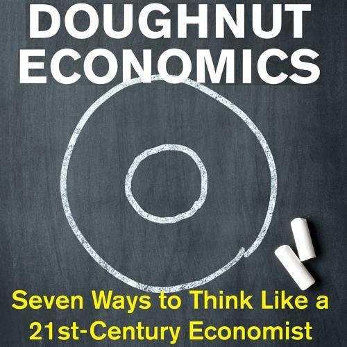 Flipping Economics on Its Head: Kate Raworth #219