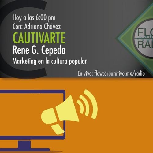 CautivArte 077 - Rene G. Cepeda / Marketing en la cultura popular