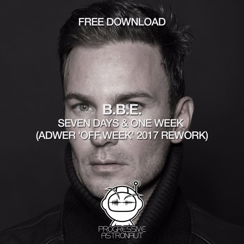 FREE DOWNLOAD: B.B.E. - Seven Days & One Week (Adwer 'Off Week' 2017 Rework) [PAF028]