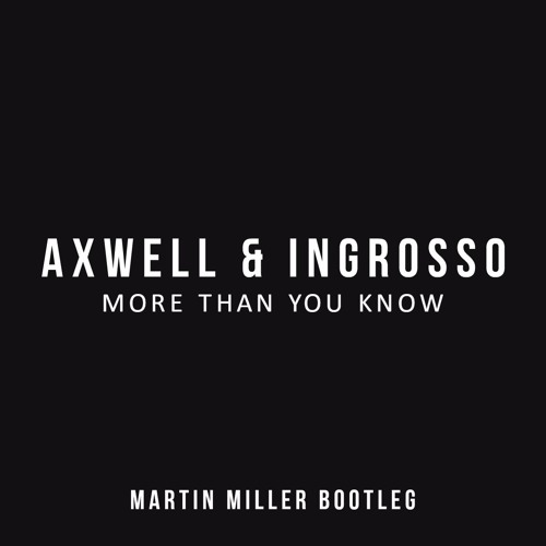 Axwell /\ Ingrosso - More Than You Know (Martin Miller Bootleg) [FREE]