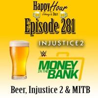 Episode 281 - Beer, Injustice 2 & MITB