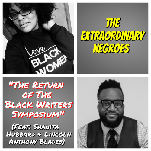 The Return Of The Black Writers Symposium (Feat. Shanita Hubbard & Lincoln Anthony Blades)