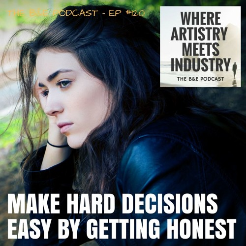 B&EP #120 - Make Hard Decisions Easy By Getting Honest
