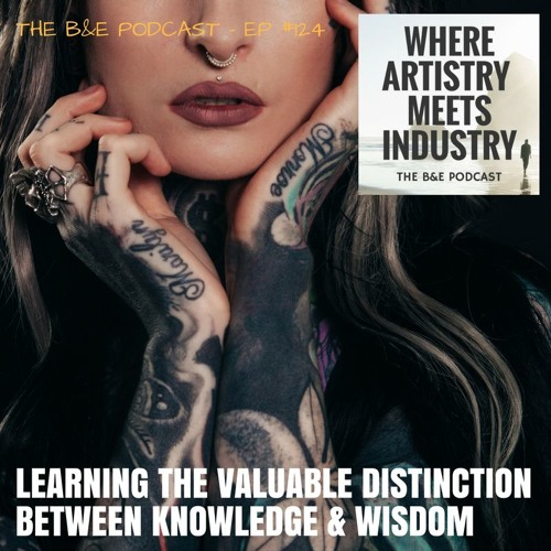 B&EP #124 - Learning the Valuable Distinction Between Knowledge & Wisdom