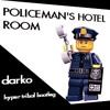 Policeman's Hotel Room - Darko ( Hyper Tribal Bootleg )