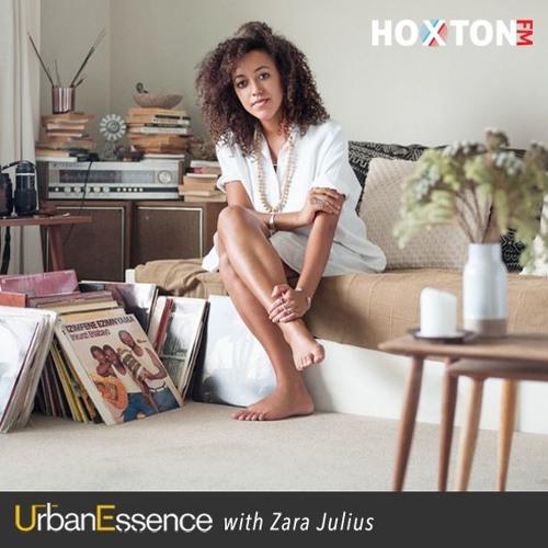 The Urban Essence Show (w/ Zara Julius)- Hoxton FM - 13 June 2017