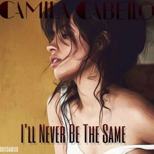 I'll Never Be The Same (HD) - Camila Cabello
