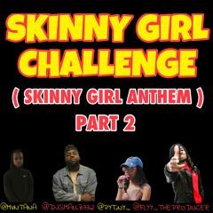 SKINNY GIRL CHALLENGE PART 2 - DJ Smallz 732 & Nyema Feat. Flyy The Producer & Mvntana