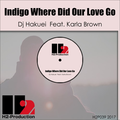 H2P039 Indigo Where Did Our Love Go / DJ Hakuei feat Karla Brown