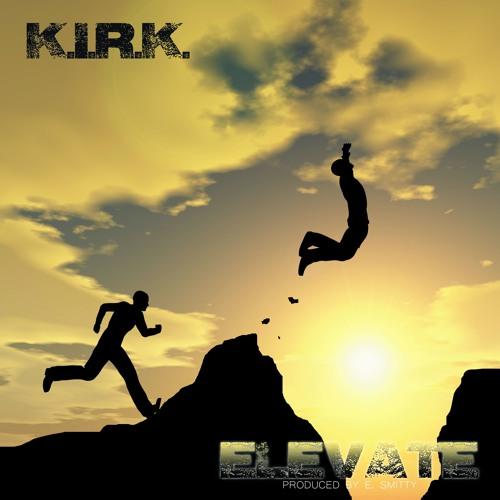 K.I.R.K. - Elevate (Prod. By E. Smitty)
