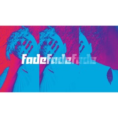 Fade,Fade,Fade (Free Download)