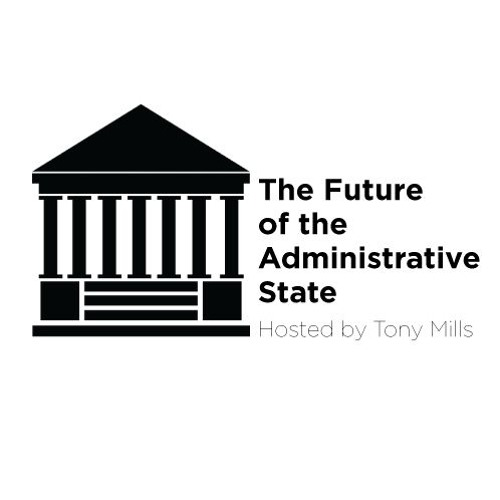 Episode 1: Deconstructing the Administrative State