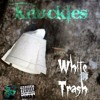 Knuckles - White Trash[Produced by Eddie