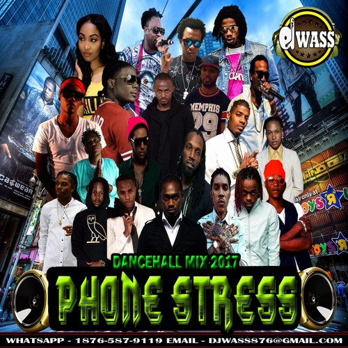 DJ WASS - PHONE STRESS DANCEHALL MIX - JULY 2017 (EXPLICIT VERSION