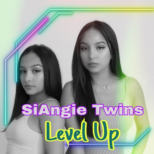 SiAngie Twins - Level Up