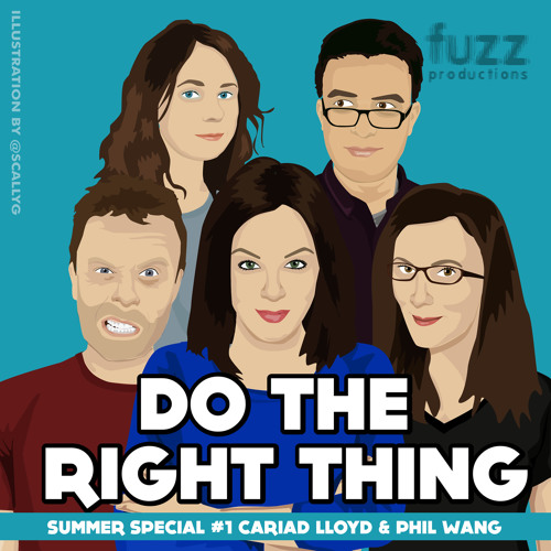Do The Right Thing - 2017 Summer Special 1 (Cariad Lloyd & Phil Wang)