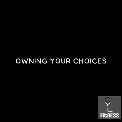 Owning Your Choices