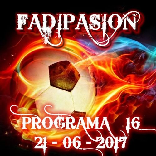 Programa Nº 16 - 2017 - Fadipasion Radio