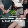 AHZEE & FAYDEE - Burn It Down [ DJ BANK JIRAWAT EDIT ] #เพลงที่มีงูออกมา