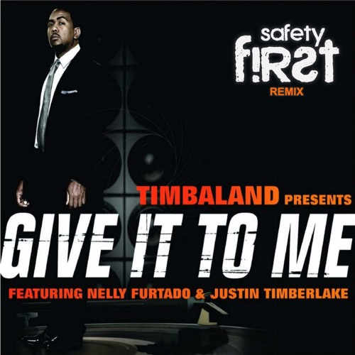 Timbaland ft. Nelly furtado & justin timberlake give it to me.