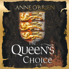 The Queen's Choice, By Anne O'Brien, Read by Helen Longworth