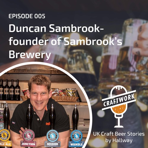 E005 - How Sambrook's met the challenges of building a brewery before craft beer hit the UK