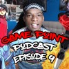 GAME POINT PODCAST || EPISODE 9