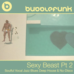 Sexy Beast | Part 2 | Soulful Vocal Jazz Blues Deep House & Nu-Disco